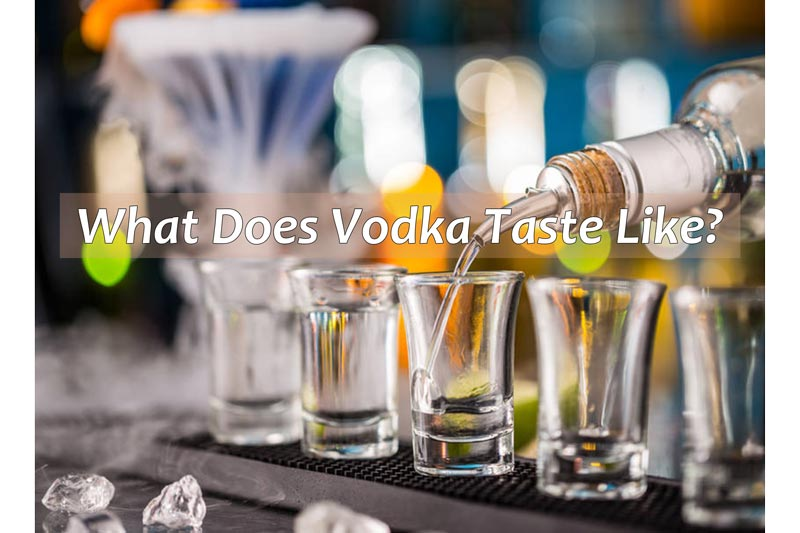 What Does Vodka Taste Like